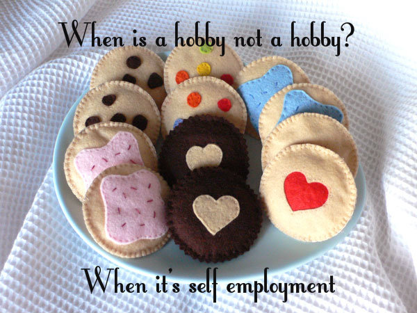 when is a hobby not a hobby, when it's self employment